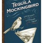 "Tequila Mockingbird: Cocktails with a Literary Twist, including ""One Flew Over the Cosmo's Nest."""